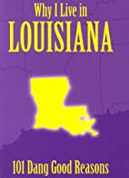 Why I Live in Louisiana: 101 Dang Good…