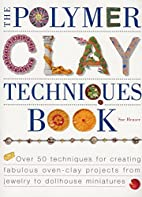 The Polymer Clay Techniques Book by Sue…