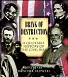 Brink of destruction : a quotable history of the Civil War / edited by Randall Bedwell
