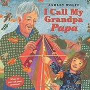 I Call My Grandpa Papa de Ashley Wolff