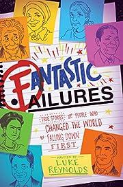 Fantastic Failures: True Stories of People…
