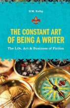 The Constant Art of Being a Writer: The Life, Art and Business of Fiction by N. M. Kelby
