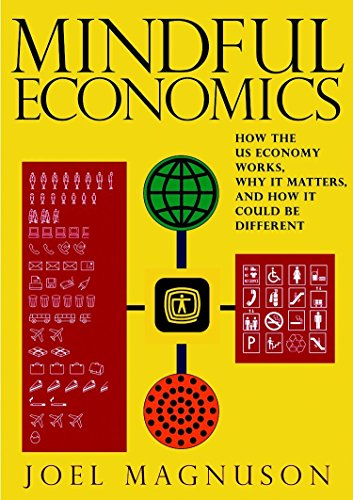 Mindful Economics: How the U.S. Economy Works, Why it Matters, and How it Could Be Different, Magnuson, Joel