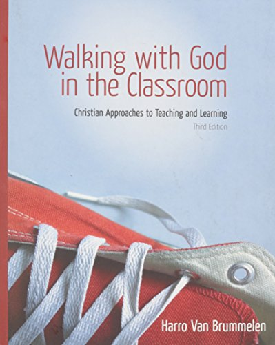 Walking with God in the Classroom: Christian Approaches to Teaching and Learning, Harro Van Brummelem