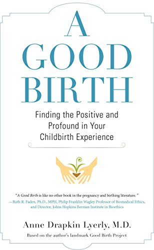 A Good Birth: Finding the Positive and Profound in Your Childbirth Experience