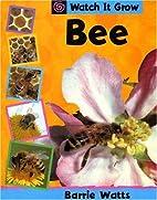 Bee (Watch It Grow) by Barrie Watts