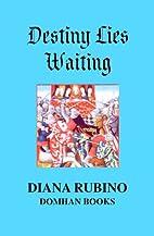Destiny Lies Waiting by Diana Rubino