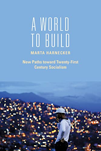 A World to Build: New Paths toward Twenty-first Century Socialism, Harnecker, Marta