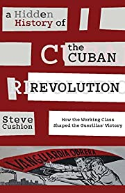 A Hidden History of the Cuban Revolution:…