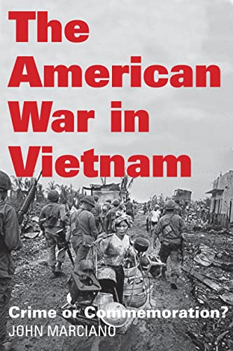 The American War in Vietnam: Crime or Commemoration?, Marciano, John