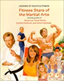 Fitness stars of the martial arts : featuring profiles of Bruce Lee, Chuck Norris, Cynthia Rothrock, and Carlos Machado / Susan Zannos