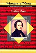 The Life and Times of Frederic Chopin…