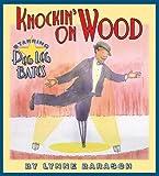 Knockin' on wood : starring Peg Leg Bates / by Lynne Barasch