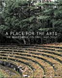 A place for the arts : the MacDowell Colony, 1907-2007 / Joan Acocella ... [et al.] ; Carter Wiseman, general editor