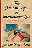 The Spanish origin of international law : Francisco de Vitoria and his law of nations / by James Brown Scott