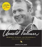 Arnold Palmer : memories, stories, and memorabilia from a life on and off the course / by Arnold Palmer