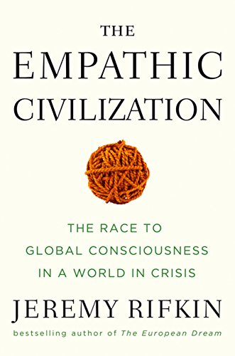 The Empathic Civilization: The Race to Global Consciousness in a World in Crisis, Rifkin, Jeremy