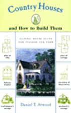 Country Houses: and How to Build Them by…