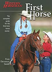 First Horse: The Complete Guide for the…
