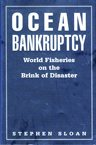 Ocean Bankruptcy: World Fisheries on the Brink of Disaster, Sloan, Stephen