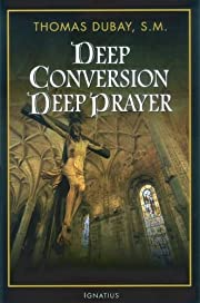 Deep Conversion/ Deep Prayer de Thomas Dubay