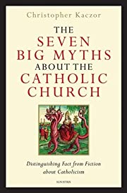 The Seven Big Myths about the Catholic…