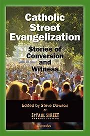 Catholic Street Evangelization: Stories of…