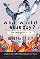 What Would Jesus Buy?: Reverend Billy's…