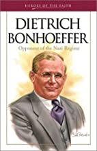 Heroes of the Faith: Dietrich Bonhoeffer by…