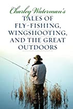 Charley Waterman's tales of fly-fishing,…