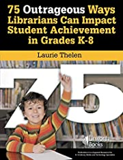 75 Outrageous Ways Librarians Can Impact…