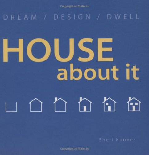 House About It Dream/ Design/ Dwell, Koones, Sheri