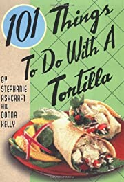 101 Things to Do with a Tortilla af…