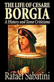 The Life of Cesare Borgia de Sabatini,…