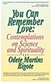 You Can Remember Love : Contemplations on Science and Spirituality