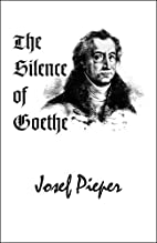 The Silence of Goethe by Josef Pieper
