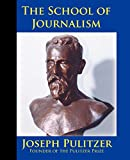 The School of Journalism in Columbia University : the book that transformed journalism from a trade into a profession / by Joseph Pulitzer ; foreword by Michael W. Perry
