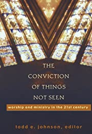 The conviction of things not seen : worship…