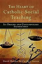 The Heart of Catholic Social Teaching: Its…