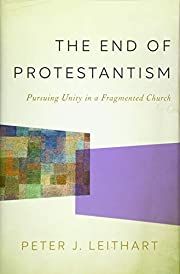 The End of Protestantism: Pursuing Unity in…