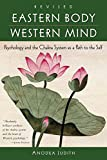 Eastern Body, Western Mind: Psychology and the Chakra System As a Path to the Self (Book) written by Anodea Judith