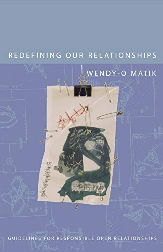 Redefining Our Relationships: Guidelines For Responsible Open Relationships, Matik, Wendy-O