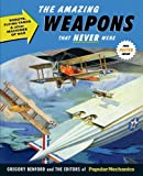 The amazing weapons that never were : robots, flying tanks & other machines of war / Gregory Benford and the editors of Popular Mechanics