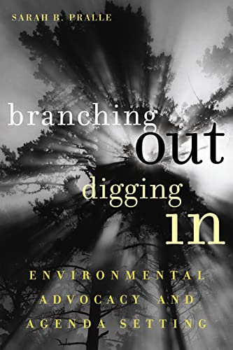 Branching Out, Digging In: Environmental Advocacy and Agenda Setting (American Government and Public Policy), Pralle, Sarah B.