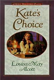 Kate's Choice af Louisa May Alcott