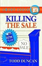 Killing the Sale by Todd Duncan