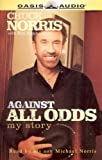 Against all odds [my story] / by Chuck Norris ; [with Ken Abraham]