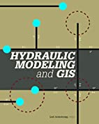 Hydraulic Modeling and GIS by Lori Armstrong