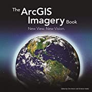 The ArcGIS Imagery Book: New View. New…