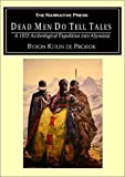 Dead men do tell tales : a 1930's archeological expedition into Abyssinia / by Count Byron Khun de Prorok